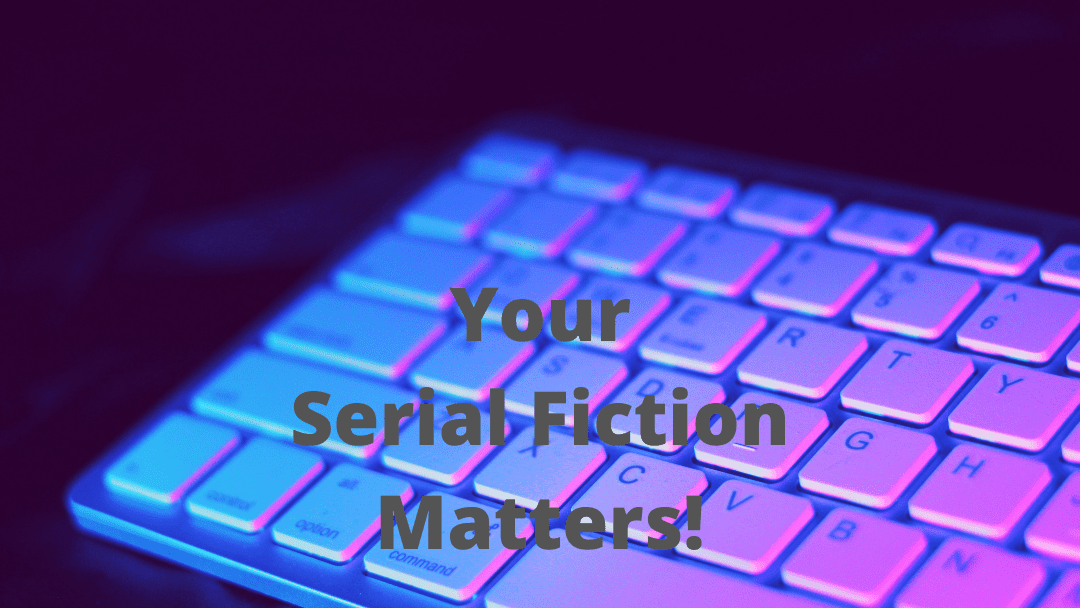 4 Reasons Why Serial Fiction Is More Important Now Than Ever Before