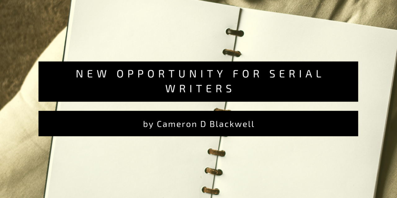 We Have One Writing Challenge – But How About A Writing Challenge Specifically for Serial Fiction? – Cameron D. Blackwell